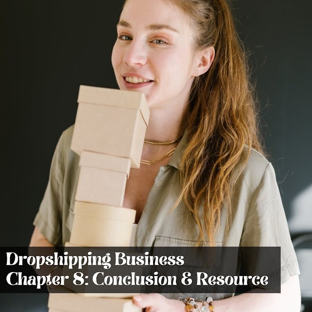 Dropshipping Business  Chapter 8: Conclusion & Resource