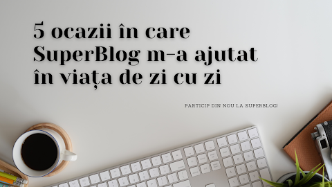 5 ocazii în care SuperBlog m-a ajutat în viața de zi cu zi