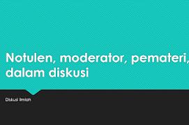 Peran dan Tugas Pemateri, Moderator, Notulis, dan Peserta dalam Diskusi.