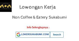 Lowongan Kerja Non Coffee & Eatery Sukabumi Terbaru