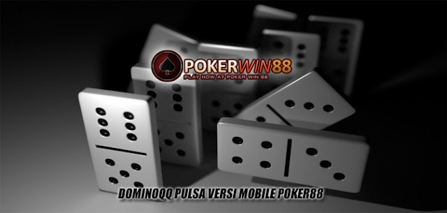 DominoQQ Pulsa Versi Mobile Poker88