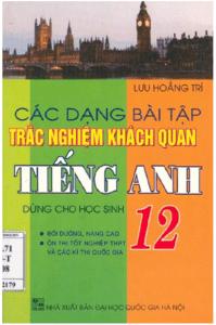 Các Dạng Bài Tập Trắc Nghiệm Khách Quan Tiếng Anh 12 - Lưu Hoằng Trí