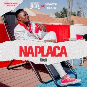 Aercio Miller – Na Placa (feat. Vivaldo Beat) DOWNLOAD MP3