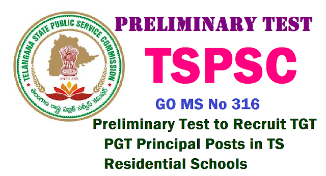 GO MS No 316 TSPSC Preliminary Test to Recruit TGT PGT Principal Posts in TS Residential Schools|Preliminary Test to Recruit TGT PGT Principal Posts in TS Residential Schools by TSPSC|Scheme of Examination Vide GO MS No 299 Dt 30.06.2016 Ammendments | Screening Test will be conducted to eligible candidates for the Recruitment of TGT PGT Principal Posts in Residential School Gurukulas in Telangana State | Telangana State Public Service Commission is going to conduct Screening Test Preliminary Exam prelims for the Recruitment of Trained Graduate Teachers Post Graduate Teachers Principle Posts in TSWREIS BC Welfares residential Schools Minority Welfare Residential Schools TSMWREIS Public Services- Direct Recruitment – Scheme of examination for various categories of posts in Residential Educational Institution Societies – Amendment - Orders- Issued./2016/08/go-ms-no-316-tspsc-preliminary-test-to-recruit-tgt-pgt-principals-tswreis-bt-tspsc-ts-residential-schools.html