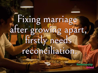 Fixing marriage after growing apart, firstly needs  reconciliation.