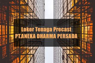 Loker Tenaga Precast PT.ANEKA DHARMA PERSADA