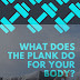 What Does The Plank Do For Your Body?