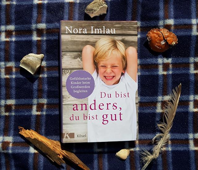"""Hilfreiche Ratgeber für Eltern von Nora Imlau: Gefühlsstarke Kinder und ein Kompass für die Familie. """"Du bist anders, Du bist gut"""" ist das zweite Buch zu gefühlsstarken Kindern im Schulkind-Alter ab 6 Jahren."""