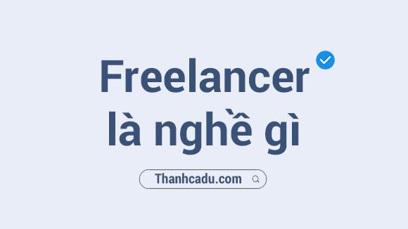 freelancerla gi, freelancer la nghe gi,cac cong viec freelancer,freelancer nhap lieu,tuyen freelancer,ke toan freelancer la gi,design freelancer la gi,marketing freelancer la gi,freelancer vietnam
