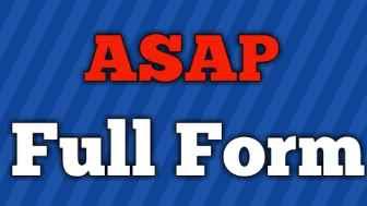 ASAP Full Form, Full form of ASAP
