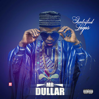 "music: Mr Dullar - ""Gentrified Lagos"""