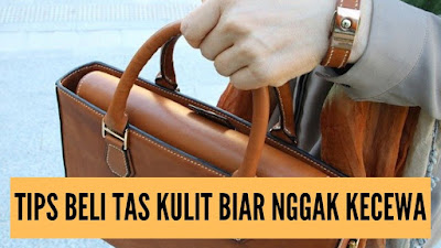 nah berikut tips yang harus kamu baca sebelum membeli tas kulit