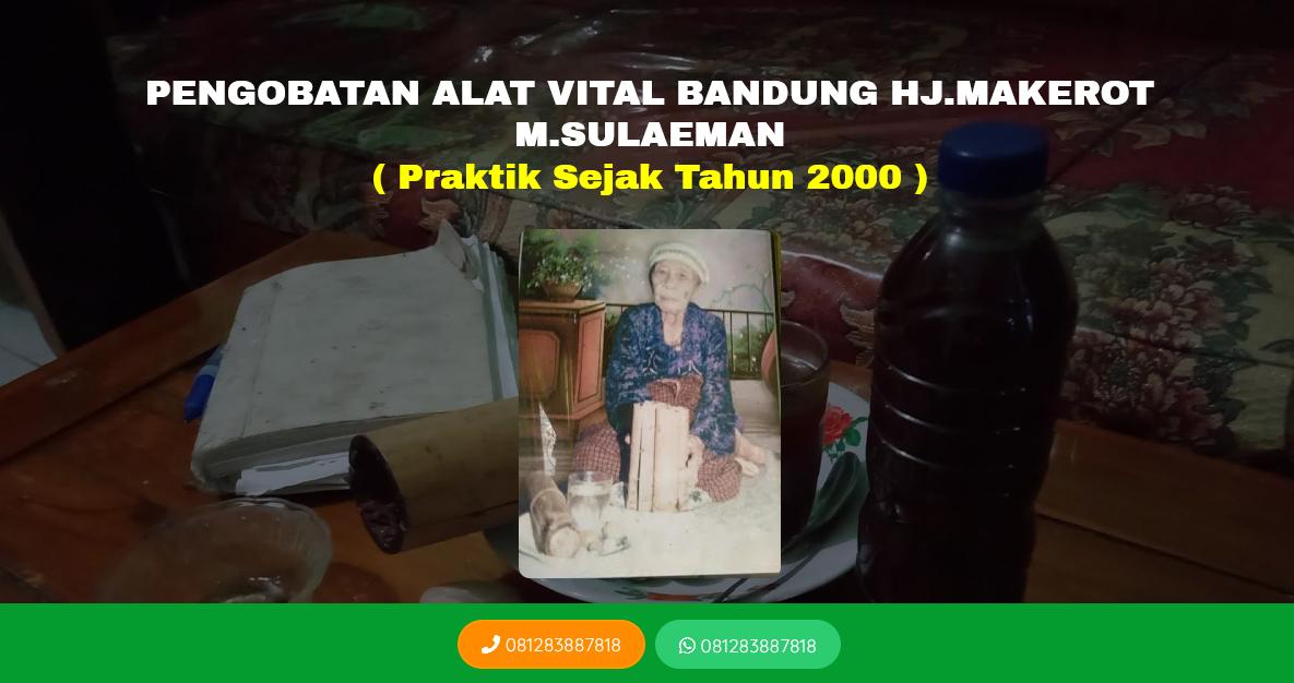 PENGOBATAN ALAT VITAL HJ.MAKEROT BANDUNG BERSAMA H.SULAEMAN JAWA BARAT