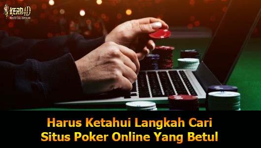 Harus Ketahui Langkah Cari Situs Poker Online Yang Betul
