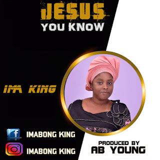 MUSIC: ImaKing – Jesus You Know