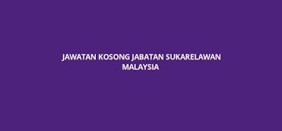 Jawatan Kosong Jabatan Sukarelawan Malaysia 2020