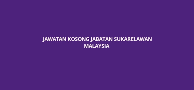 Jawatan Kosong Jabatan Sukarelawan Malaysia 2021