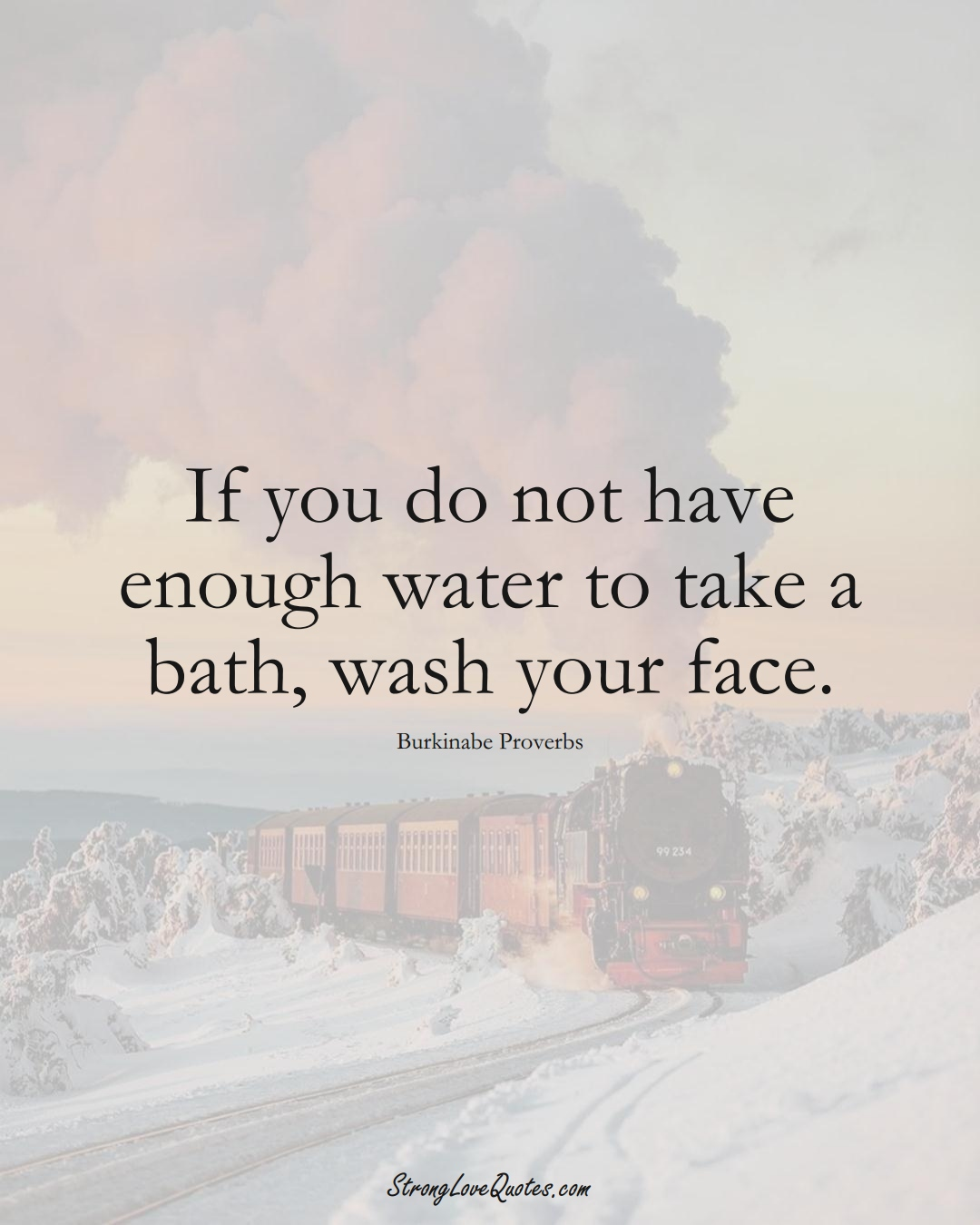 If you do not have enough water to take a bath, wash your face. (Burkinabe Sayings);  #AfricanSayings