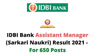 Sarkari Result: IDBI Bank Assistant Manager (Sarkari Naukri) Result 2021 - For 650 Posts