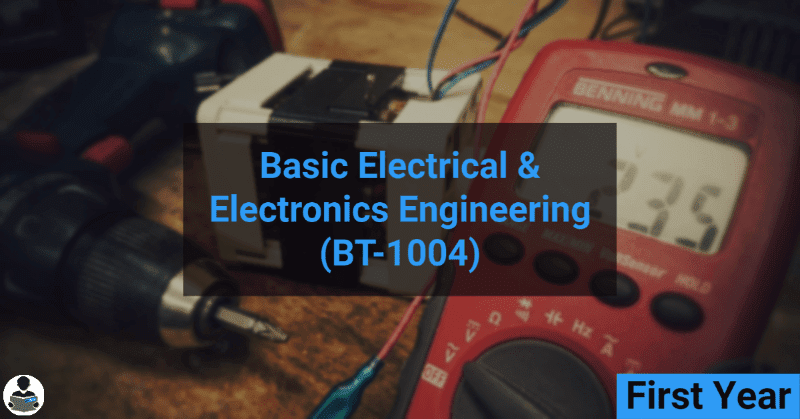 Basic Electrical and Electronics Engineering (BT-1004) RGPV notes CBGS Bachelor of engineering