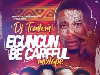 DOWNLOAD MIXTAPE: DJ Tomtom - Egungun Becareful  Mix
