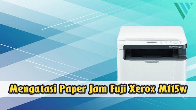 Mengatasi Kertas Macet di Dalam (Paper Jam) Printer Fuji Xerox M115w