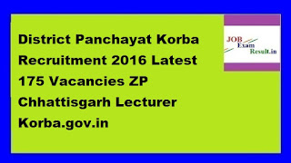 District Panchayat Korba Recruitment 2016 Latest 175 Vacancies ZP Chhattisgarh Lecturer Korba.gov.in