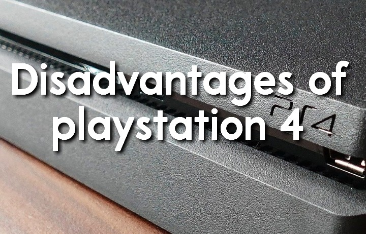 Disadvantages of ps4