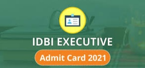 How can I download my IDBI Executive Admit Card 2021   IDBI Executive Admit Card 2021 Out, Download Call Letter