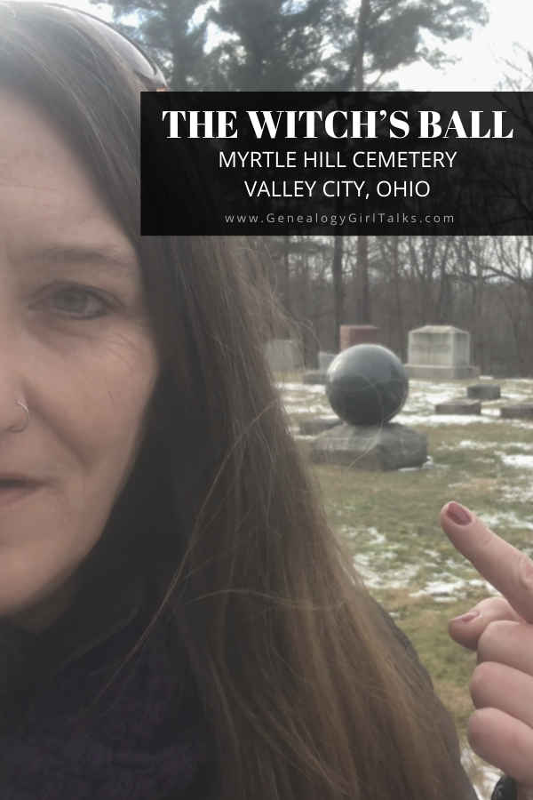 The Witch's Ball - Myrtle Hill Cemetery in Valley City Ohio by Genealogy GIrl Talks #Genealogy #FamilyHistory #Paranormal #Haunted #Cemetery