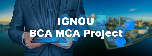 IGNOU BCA, MCA Project Proposal and Project Report Download