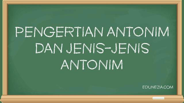 Pengertian Antonim dan Jenis-Jenis Antonim
