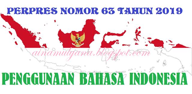 Peraturan Presiden (Perpres) Nomor 63 Tahun 2019 Tentang Penggunaan Bahasa Indonesia