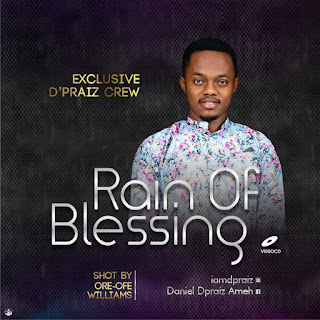 Download | D Praiz - Rain Of Blessing (Audio + Video)