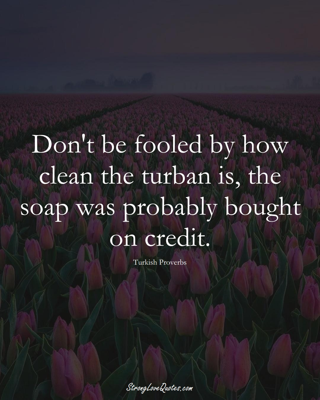 Don't be fooled by how clean the turban is, the soap was probably bought on credit. (Turkish Sayings);  #MiddleEasternSayings
