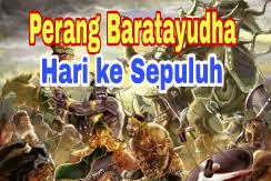 Sejarah Perang Baratayudha di Hari Ke Sepuluh (ke-10), kisah Mahabharata