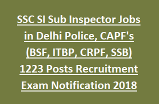 SSC SI Sub Inspector Jobs in Delhi Police, CAPF's (BSF, ITBP, CRPF, SSB) 1223 Posts Recruitment Exam Notification 2018