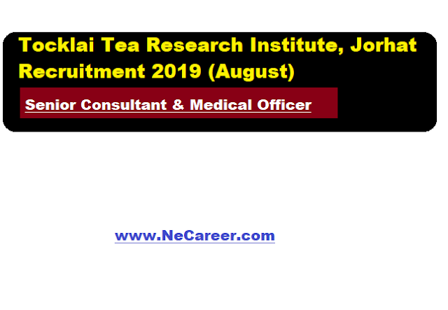 Tocklai Tea Research Institute, Jorhat Recruitment 2019 (August) |  Senior Consultant & Medical Officer posts