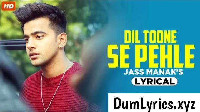 Dil Todne Se Pehle Lyrics   Dil Todne Se Pehle jass Manak lyrics