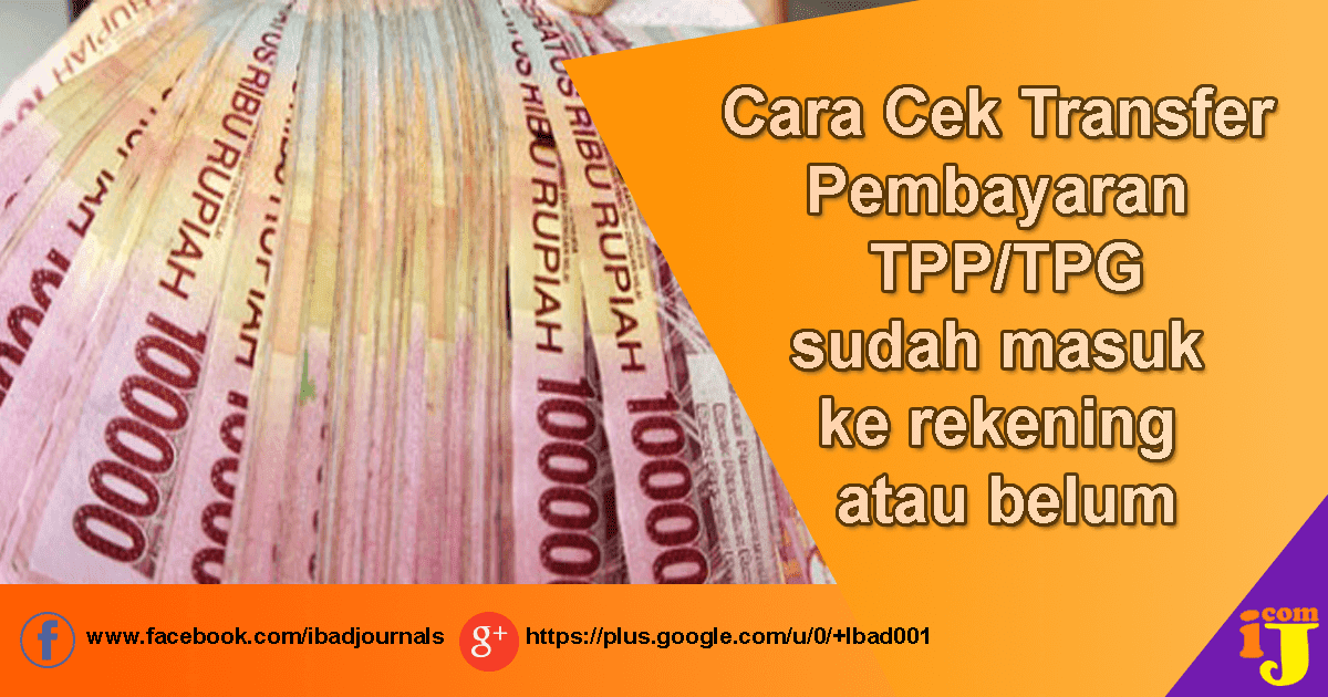 Info GTK : Cara Cek Transfer Pembayaran TPP/TPG