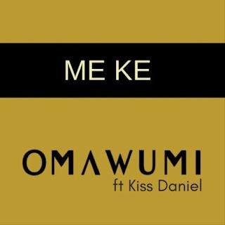 Omawumi Ft. Kiss Daniel - Me Ke