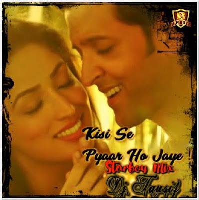 Kisi Se Pyaar Ho Jaye (Kaabil) - DJ Tausif Starboy Mix