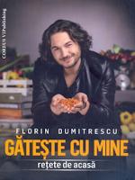 Gateste cu mine - Florin Dumitrescu