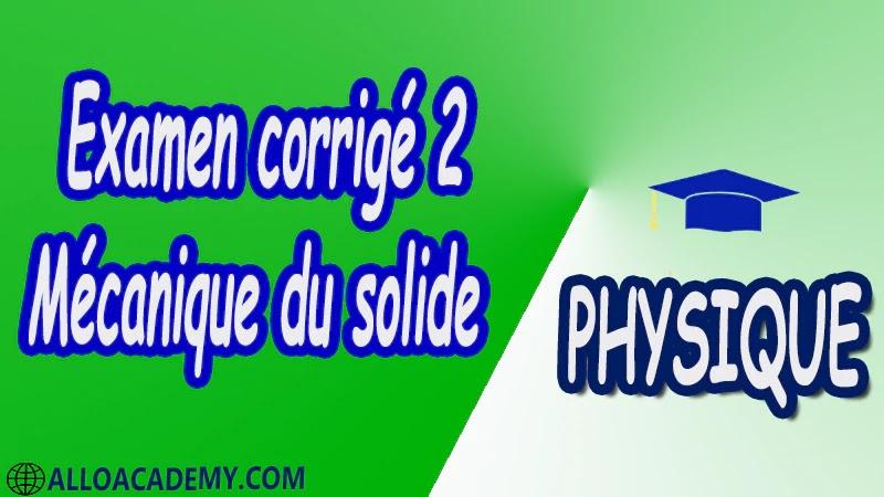 Examen corrigé 2 Mécanique du solide pdf  Physique Mécanique du solide Espace vectoriel et champ de vecteurs Torseurs Cinématique des solides Mouvements d'un solide Changement de référentiel Cinématique des solides en contact Mouvement plan d'un solide Paramétrage d'un solide Cinétique des Solides Théorème I de Koeinig Théorème de Hygens Torseur cinétique Torseur dynamique Energie cinétique Principe fondamental de la dynamique Théorèmes généraux Travail puissance Théorème de l'énergie cinétique Lois de conservation et intégrales premières Cours Résumé Exercices corrigés Examens corrigés Travaux dirigés td Devoirs corrigés Contrôle corrigé