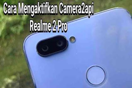 Cara Mengaktifkan Camera2Api Realme 2 Pro