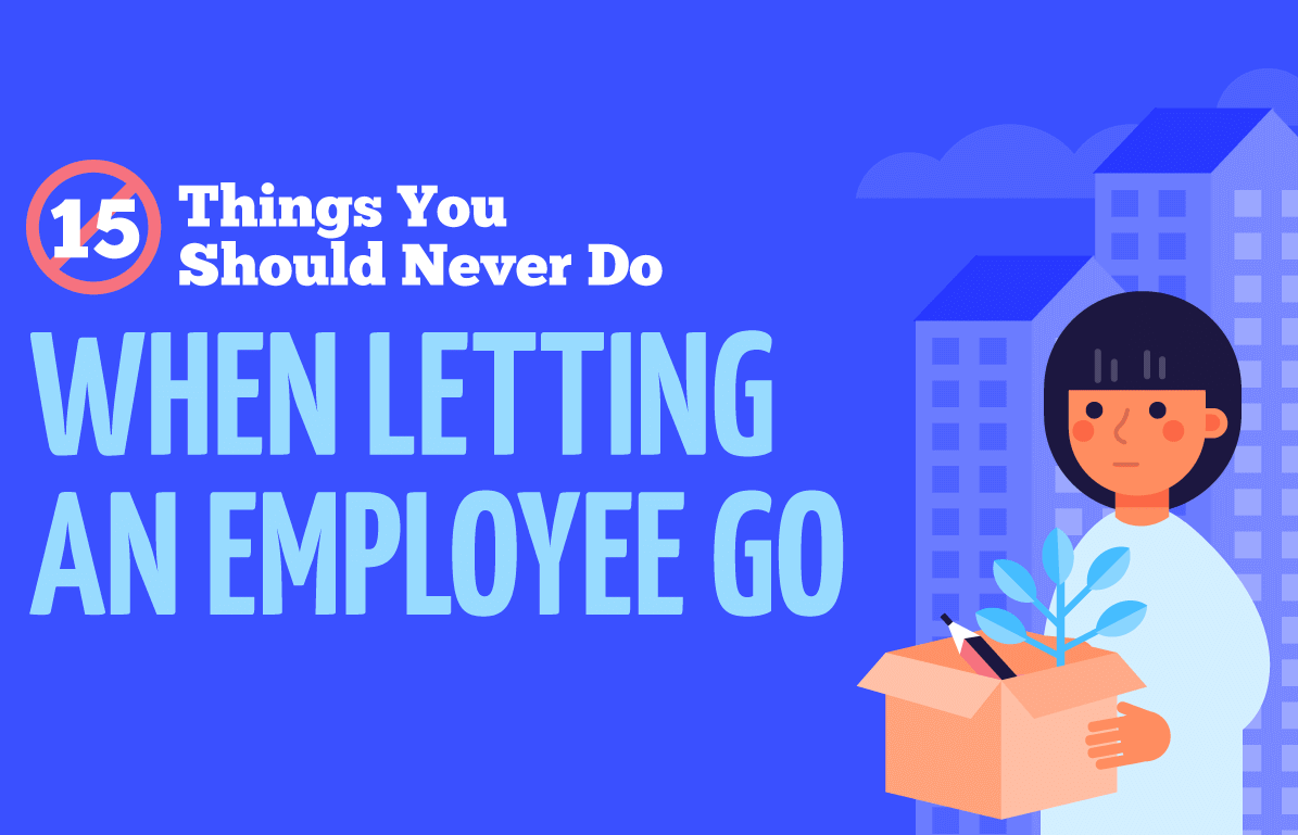 How To Fire An Employee: The Do's and Don'ts of Terminating Employees to Keep You Out of Hot Water