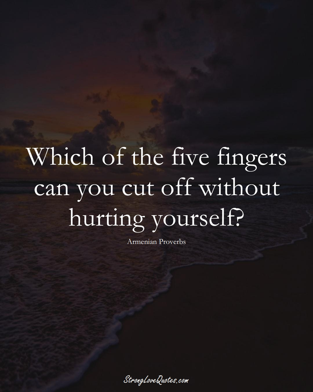 Which of the five fingers can you cut off without hurting yourself? (Armenian Sayings);  #AsianSayings