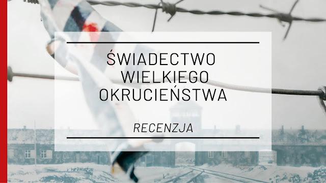 """Świadectwo wielkiego okrucieństwa - """"Ucieczka z Auschwitz"""" Alfréda Wetzlera [recenzja]"""