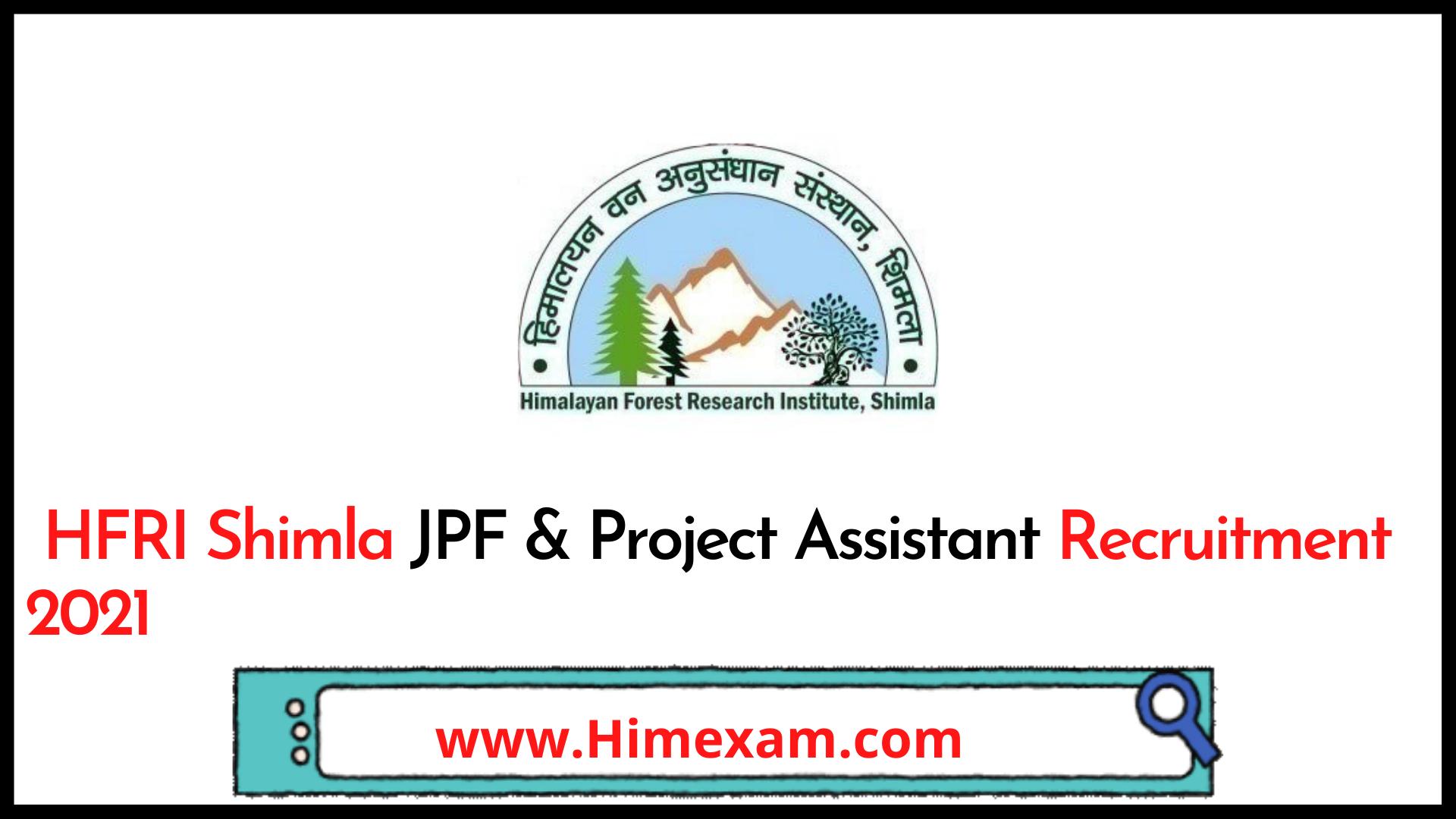 HFRI Shimla JPF & Project Assistant Recruitment 2021