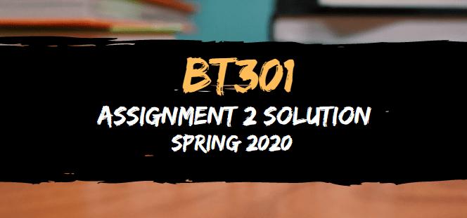 BT301 Assignment 2 Solution Spring2020